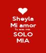 Sheyla Mi amor Tu eres mía  SOLO MIA - Personalised Poster A1 size
