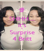 SHHH.... it's A Surprise 4 Britt - Personalised Poster A1 size