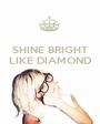 SHINE BRIGHT LIKE DIAMOND    - Personalised Poster A1 size