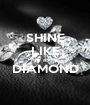 SHINE LIKE a  DIAMOND  - Personalised Poster A1 size