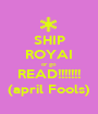 SHIP ROYAI or go READ!!!!!!! (april Fools) - Personalised Poster A1 size
