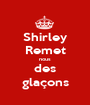 Shirley Remet nous des glaçons - Personalised Poster A1 size