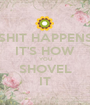 SHIT HAPPENS IT'S HOW YOU SHOVEL IT - Personalised Poster A1 size