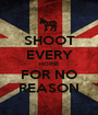 SHOOT EVERY HORSE FOR NO REASON - Personalised Poster A1 size