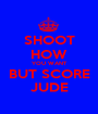 SHOOT HOW YOU WANT BUT SCORE JUDE - Personalised Poster A1 size