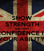 SHOW STRENGTH AND HAVE CONFIDENCE IN YOUR ABILITY! - Personalised Poster A1 size