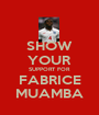 SHOW YOUR SUPPORT FOR FABRICE MUAMBA - Personalised Poster A1 size