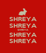 SHREYA SHREYA SHREYA SHREYA SHREYA - Personalised Poster A1 size