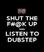 SHUT THE F#@K UP AND LISTEN TO DUBSTEP - Personalised Poster A1 size