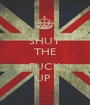 SHUT THE  FUCK UP ! - Personalised Poster A1 size