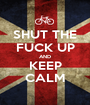 SHUT THE FUCK UP AND KEEP CALM - Personalised Poster A1 size