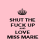 SHUT THE FUCK UP AND LOVE MISS MARIE - Personalised Poster A1 size