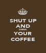 SHUT UP AND DRINK YOUR COFFEE - Personalised Poster A1 size