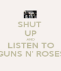 SHUT  UP AND LISTEN TO GUNS N' ROSES - Personalised Poster A1 size