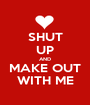 SHUT UP AND MAKE OUT WITH ME - Personalised Poster A1 size