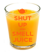 SHUT UP AND SMELL JUICE - Personalised Poster A1 size