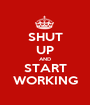 SHUT UP AND START WORKING - Personalised Poster A1 size