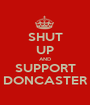 SHUT UP AND SUPPORT DONCASTER - Personalised Poster A1 size