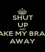 SHUT UP AND TAKE MY BRAIN AWAY - Personalised Poster A1 size