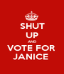SHUT UP AND VOTE FOR  JANICE  - Personalised Poster A1 size