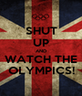SHUT UP AND WATCH THE OLYMPICS! - Personalised Poster A1 size