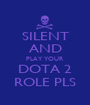 SILENT AND PLAY YOUR DOTA 2 ROLE PLS - Personalised Poster A1 size