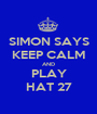 SIMON SAYS KEEP CALM AND PLAY HAT 27 - Personalised Poster A1 size
