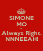SIMONE MO is Always Right. NNNEEAH! - Personalised Poster A1 size