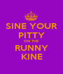 SINE YOUR PITTY ON THE  RUNNY KINE - Personalised Poster A1 size