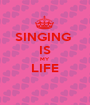 SINGING  IS MY LIFE  - Personalised Poster A1 size