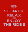 SIT BACK, RELAX AND ENJOY THE RIDE !! - Personalised Poster A1 size