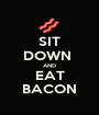 SIT DOWN  AND EAT BACON - Personalised Poster A1 size