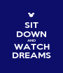 SIT DOWN AND WATCH DREAMS - Personalised Poster A1 size