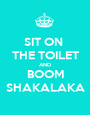 SIT ON  THE TOILET AND BOOM SHAKALAKA - Personalised Poster A1 size