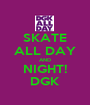 SKATE ALL DAY AND NIGHT! DGK - Personalised Poster A1 size