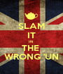 SLAM IT IN  THE  WRONG 'UN - Personalised Poster A1 size