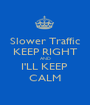 Slower Traffic KEEP RIGHT AND I'LL KEEP  CALM - Personalised Poster A1 size