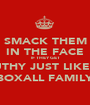 SMACK THEM IN THE FACE IF THEY GET MOUTHY JUST LIKE THE BOXALL FAMILY - Personalised Poster A1 size