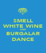 SMELL WHITE WINE AND BURGALAR DANCE - Personalised Poster A1 size
