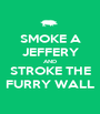 SMOKE A JEFFERY AND STROKE THE FURRY WALL - Personalised Poster A1 size