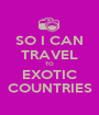 SO I CAN TRAVEL TO EXOTIC COUNTRIES - Personalised Poster A1 size