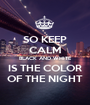 SO KEEP CALM BLACK AND WHITE IS THE COLOR OF THE NIGHT - Personalised Poster A1 size