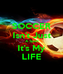 SOCCER Isn't Just A Sport It's My LIFE - Personalised Poster A1 size