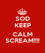 SOD KEEP  CALM SCREAM!!!! - Personalised Poster A1 size