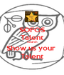 SOFOS Talent Search Show us your  Talent - Personalised Poster A1 size