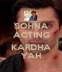 SOHNA ACTING  KARDHA YAH - Personalised Poster A1 size