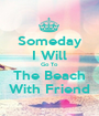 Someday I Will Go To The Beach With Friend - Personalised Poster A1 size