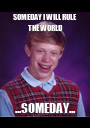 SOMEDAY I WILL RULE THE WORLD ...SOMEDAY... - Personalised Poster A1 size