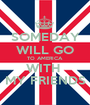 SOMEDAY WILL GO TO AMERICA  WITH  MY FRIENDS - Personalised Poster A1 size