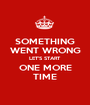 SOMETHING WENT WRONG LET'S START ONE MORE TIME - Personalised Poster A1 size